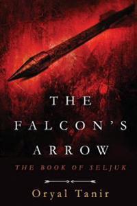 The Falcon's Arrow: The Book of Seljuk