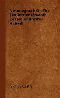 A Monograph On The Fox-Terrier (Smooth-Coated And Wire-Haired)