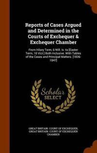 Reports of Cases Argued and Determined in the Courts of Exchequer & Exchequer Chamber