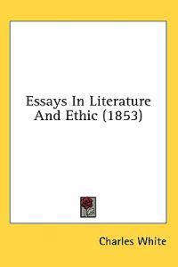 Essays In Literature And Ethic (1853)