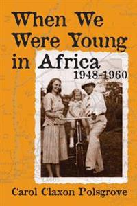 When We Were Young in Africa: 1948-1960