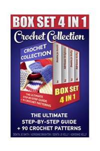 Crochet Collection Box Set 4in1: The Ultimate Step-By-Step Guide: (Crochet for Dummies, Crochet for Women, Modern Crochet, Crochet Stitches, Crochet S