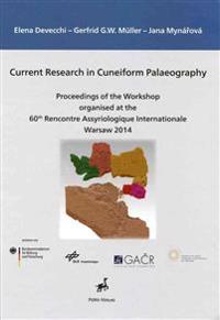 Current Research in Cuneiform Palaeography: Proceedings of the Workshop Organised at the 60th Rencontre Assyriologique Internationale, Warsaw 2014