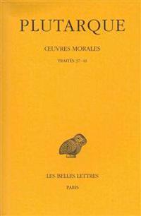 Plutarque, Oeuvres Morales: Tome VII, 2e Partie: Traites 37-41. - de L'Amour Des Richesses. - de la Fausse Honte. - de L'Envie Et de la Haine. - C