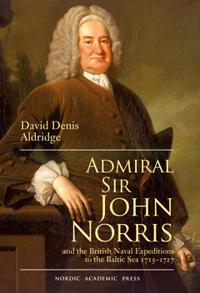 Admiral Sir John Norris : and the British Naval Expeditions to the Baltic sea 1715-1727