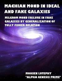 Machian Mond in Ideal and Fake Galaxies: Milgrom Mond Failure in Fake Galaxies by Generalization of Tully Fisher Relation