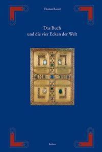 Das Buch Und Die Vier Ecken Der Welt: Von Der Hulle Der Thorarolle Zum Deckel Des Evangeliencodex