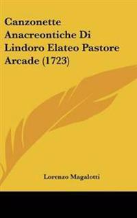 Canzonette Anacreontiche Di Lindoro Elateo Pastore Arcade