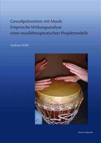 Gewaltpravention Mit Musik: Empirische Wirkungsanalyse Eines Musiktherapeutischen Projektmodells