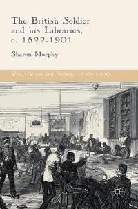 The British Soldier and His Libraries C. 1822-1901