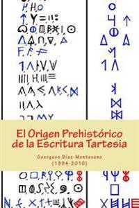 El Origen Prehistorico de La Escritura Tartesia: Ensayo Epigrafico-Linguistico Sobre El Origen Autoctono Pre-Fenicio de Las Antiguas Escrituras de La