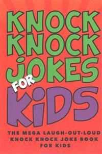 Knock Knock Jokes for Kids: The Laugh-Out-Loud Knock Knock Joke Book for Kids: The Huge Laugh-Out-Loud Knock Knock Joke Book for Kids