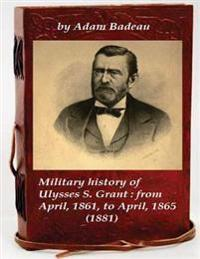 Military History of Ulysses S. Grant: From April, 1861, to April, 1865 (1881)