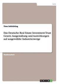 Das Deutsche Real Estate Investment Trust Gesetz. Ausgestaltung Und Auswirkungen Auf Ausgewahlte Industriezweige