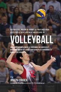 Des Recettes Maison de Barres de Proteines Pour Accelerer Le Developpement Musculaire Au Volley-Ball: Ameliorer Naturellement La Croissance Des Muscle
