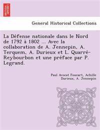 La de Fense Nationale Dans Le Nord de 1792 a 1802 ... Avec La Collaboration de A. Jennepin, A. Terquem, A. Durieux Et L. Quarre -Reybourbon Et Une Pre Face Par P. Legrand.