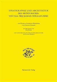 Die Stratigraphie Und Architektur Des 'Roten Hauses' Von Tall Seh Hamad / Dur-Katlimmu: Mit Beitragen Von Jens Rohde Und Einer Abhandlung Uber Die Hol