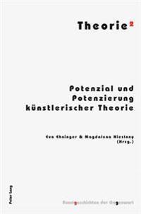 Theorie: Potenzial Und Potenzierung Kuenstlerischer Theorie