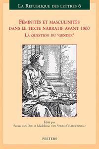 Feminites Et Masculinites Dans le Texte Narratif Avant 1800: La Question Du 'Gender'