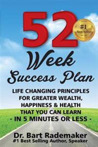 52 Week Success Plan: Life Changing Principles for Greater Wealth, Happiness & Health That You Can Learn, in 5 Minutes or Less