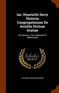 Iac. Hyacinthi Serry Historia Congregationum de Auxiliis Divinae Gratiae