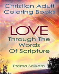 Christian Adult Coloring Books: Love Through the Words of Scripture: A Loving Book of Inspirational Quotes & Color-In Images for Grown-Ups of Faith