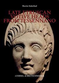Late Etruscan Votive Heads from Tessennano: Production, Distribution, Sociohistorical Context