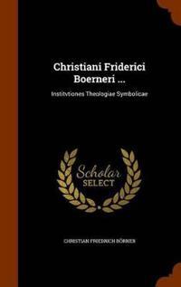 Christiani Friderici Boerneri ...