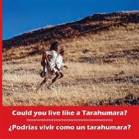 Could You Live Like a Tarahumara? �podr�as Vivir Como Un Tarahumara? Bilingual Spanish and English