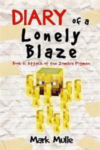 Diary of a Lonely Blaze (Book 3): Attack of the Zombie Pigmen (an Unofficial Minecraft Book for Kids Ages 9 - 12 (Preteen)