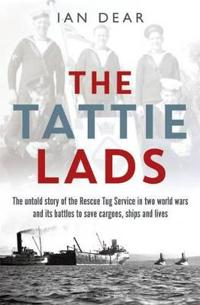 The Tattie Lads: The Untold Story of the Rescue Tug Service in Two World Wars and Its Battles to Save Cargoes, Ships and Lives