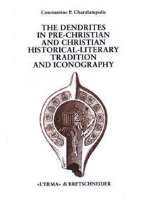 The Dendrites: In Pre-Christian and Christian Historical-Literary Tradition and Iconography