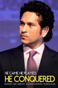 He Came, He Played, He Conquered: Quotes on and by Sachin Ramesh Tendulkar