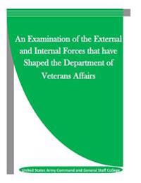 An Examination of the External and Internal Forces That Have Shaped the Department of Veterans Affairs