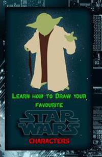 Learn How to Draw Your Favorite Star Wars Characters: Ultimate Guide to Drawing Famous Star Wars Characters