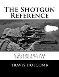 The Shotgun Reference: A Guide for All Shotgun Types