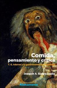 Comida, Pensamiento y Critica: Adorno y La Gastronomia del Monstruo