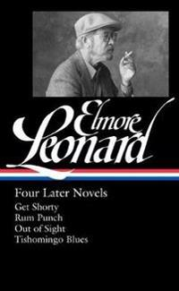 Elmore Leonard: Four Later Novels (Loa #280): Get Shorty / Rum Punch / Out of Sight / Tishomingo Blues