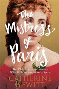 Mistress of paris - the 19th-century courtesan who built an empire on a sec