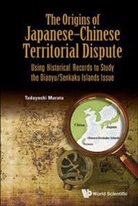 Origins Of Japanese-chinese Territorial Dispute, The: Using Historical Records To Study The Diaoyu/senkaku Islands Issue