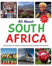 All about South Africa: Our Country, Its People, History, Cultures, Economy and Wildlife