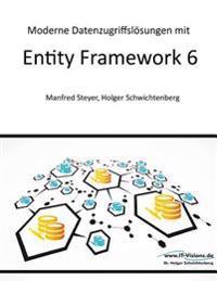 Moderne Datenzugriffslosungen Mit Entity Framework 6: Datenbankprogrammierung Mit .Net Und C#