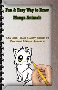 Fun & Easy Way to Draw Manga Animals: Zoo Art: Your Handy Guide to Drawing Manga Animals