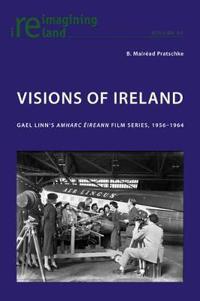 Visions of Ireland: Gael Linn's Amharc Eireann Film Series, 1956-1964