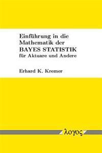 Einfuhrung in Die Mathematik Der Bayes Statistik Fur Aktuare Und Andere