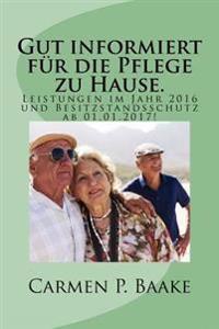 Gut Informiert Fur Die Pflege Zu Hause.: Ihre Anspruche Im Jahr 2016 Und Besitzstandsschutz! AB 01.01.2017!