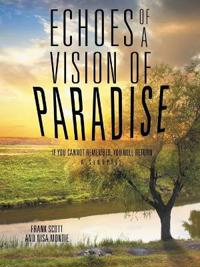 Echoes of a Vision of Paradise, A Synopsis