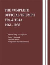 The Complete Official Triumph TR4 & TR4A: 1961, 1962, 1963, 1964, 1965, 1966, 1967, 1968: Includes Driver Handbook, Workshop Manual and Competition Pr