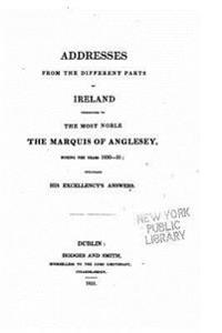 Addresses from the Different Parts of Ireland Presented to the Most Noble the Marquis of Anglesey