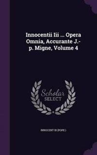 Innocentii III ... Opera Omnia, Accurante J.-P. Migne, Volume 4